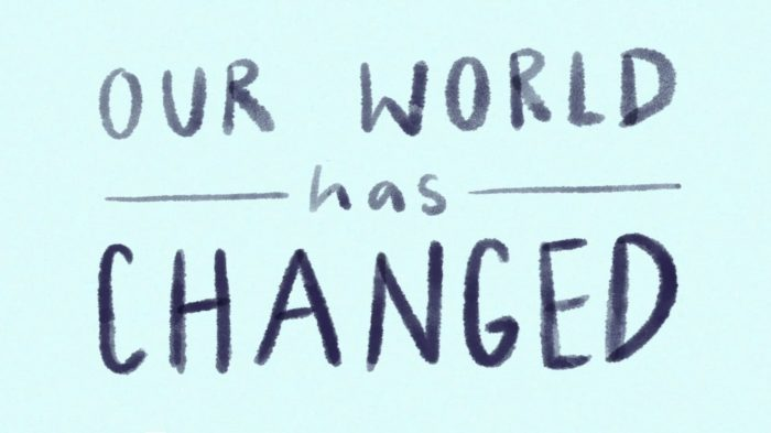 "Drawing with words saying ""Our World has Changed"""